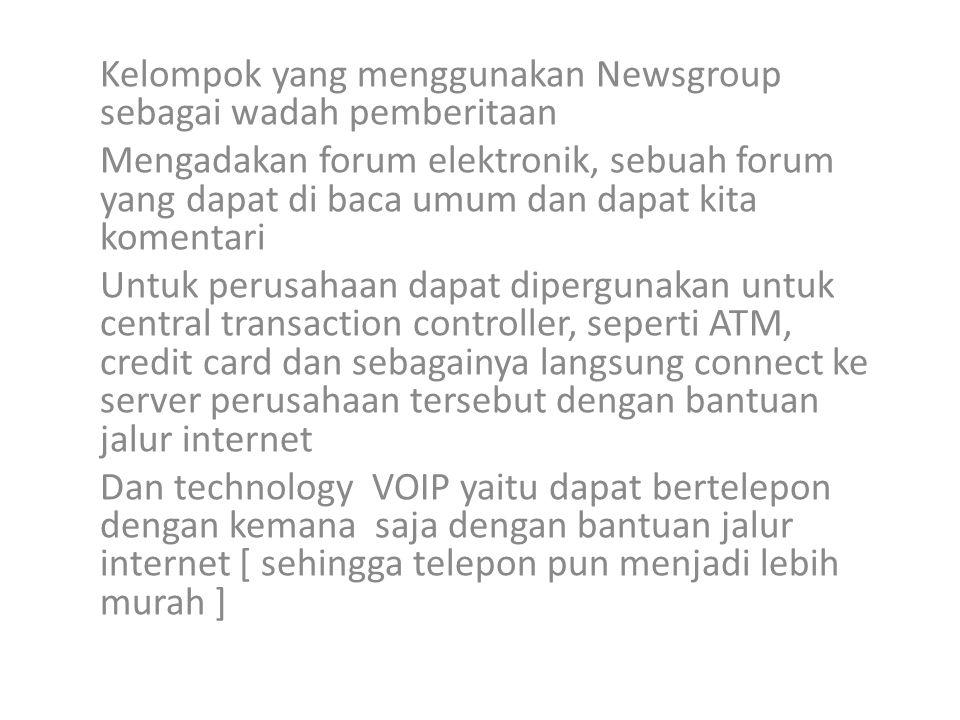 Kelompok yang menggunakan Newsgroup sebagai wadah pemberitaan Mengadakan forum elektronik, sebuah forum yang dapat di baca umum dan dapat kita komenta
