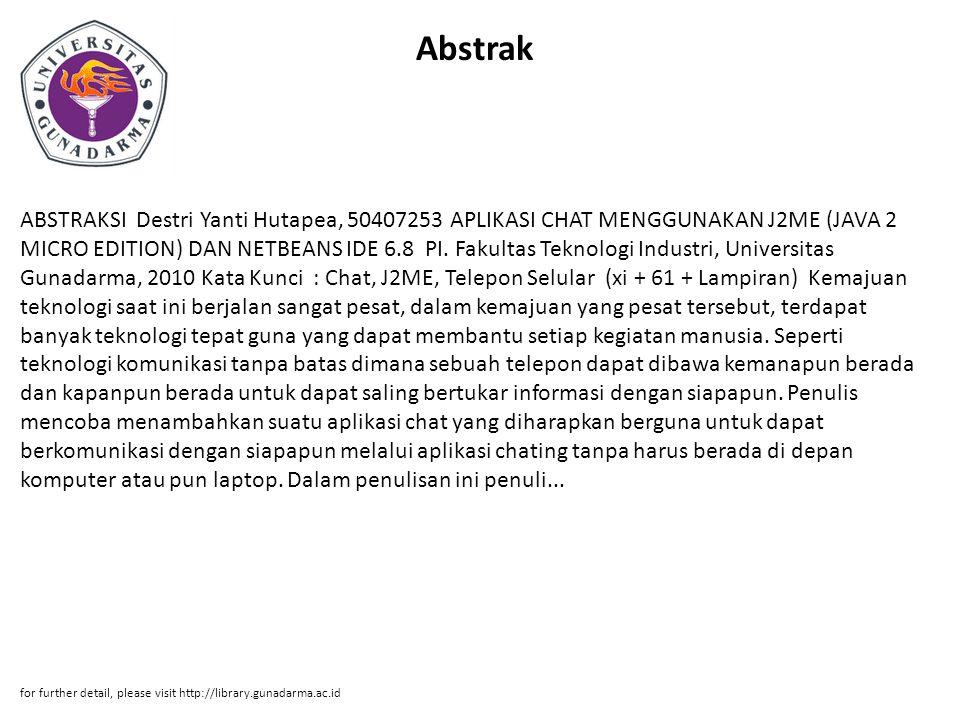 Abstrak ABSTRAKSI Destri Yanti Hutapea, 50407253 APLIKASI CHAT MENGGUNAKAN J2ME (JAVA 2 MICRO EDITION) DAN NETBEANS IDE 6.8 PI. Fakultas Teknologi Ind