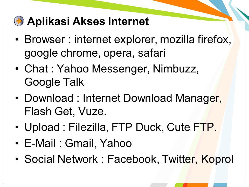 Aplikasi Akses Internet Browser : internet explorer, mozilla firefox, google chrome, opera, safari Chat : Yahoo Messenger, Nimbuzz, Google Talk Downlo