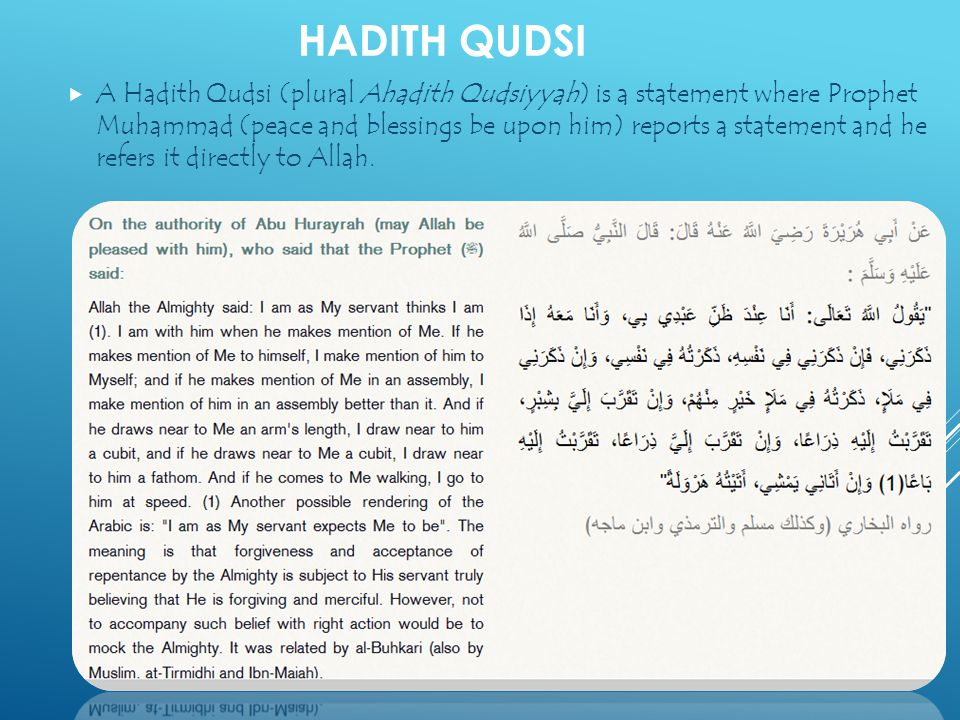 HADITH QUDSI  A Hadith Qudsi (plural Ahadith Qudsiyyah) is a statement where Prophet Muhammad (peace and blessings be upon him) reports a statement a