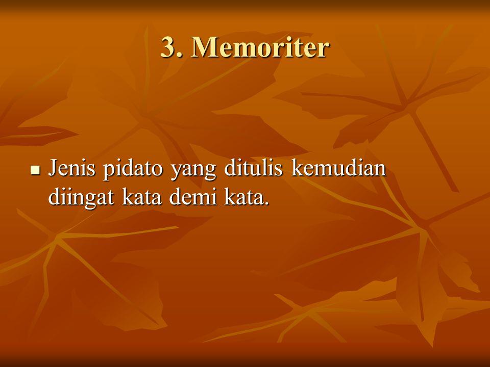 3. Memoriter Jenis pidato yang ditulis kemudian diingat kata demi kata. Jenis pidato yang ditulis kemudian diingat kata demi kata.