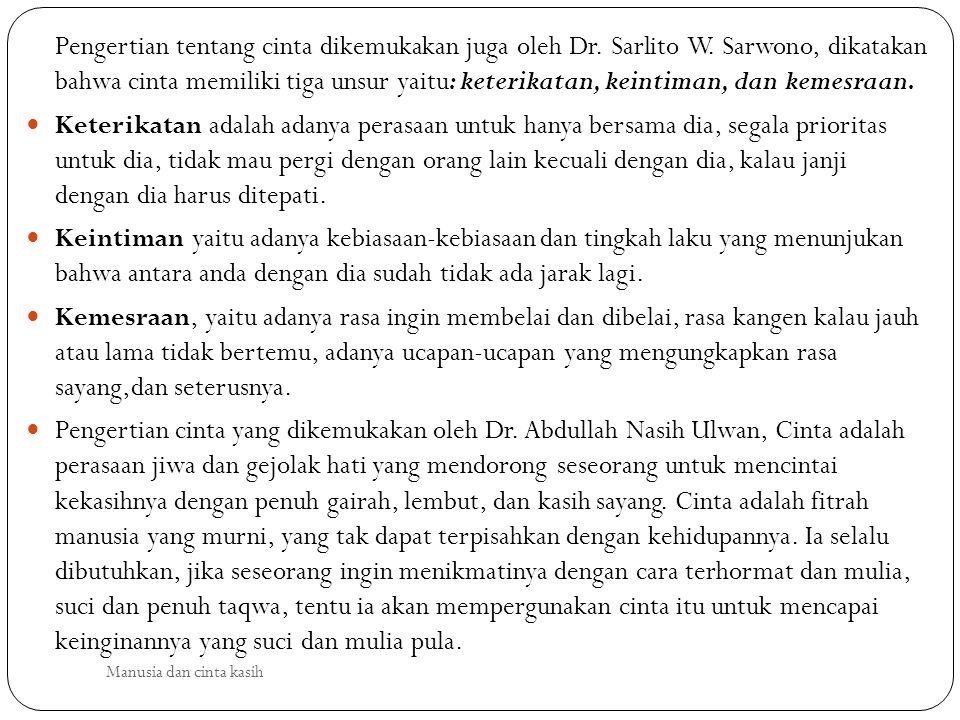 Pengertian tentang cinta dikemukakan juga oleh Dr.