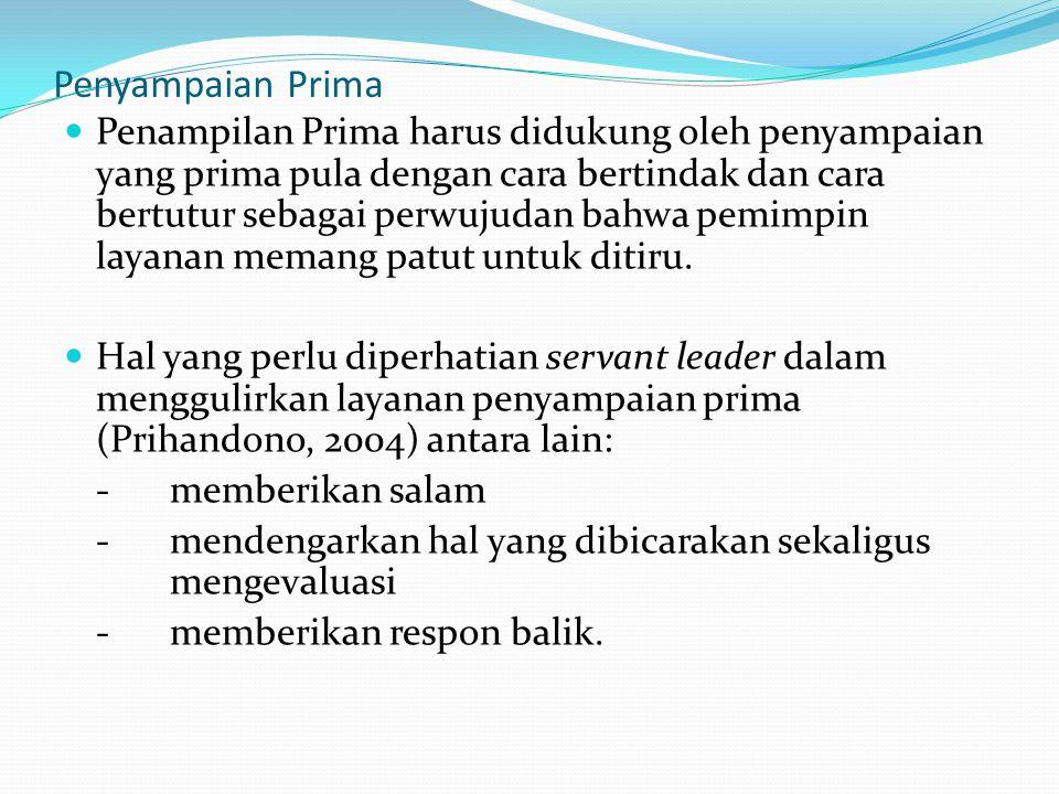 Penyampaian Prima Penampilan Prima harus didukung oleh penyampaian yang prima pula dengan cara bertindak dan cara bertutur sebagai perwujudan bahwa pemimpin layanan memang patut untuk ditiru.