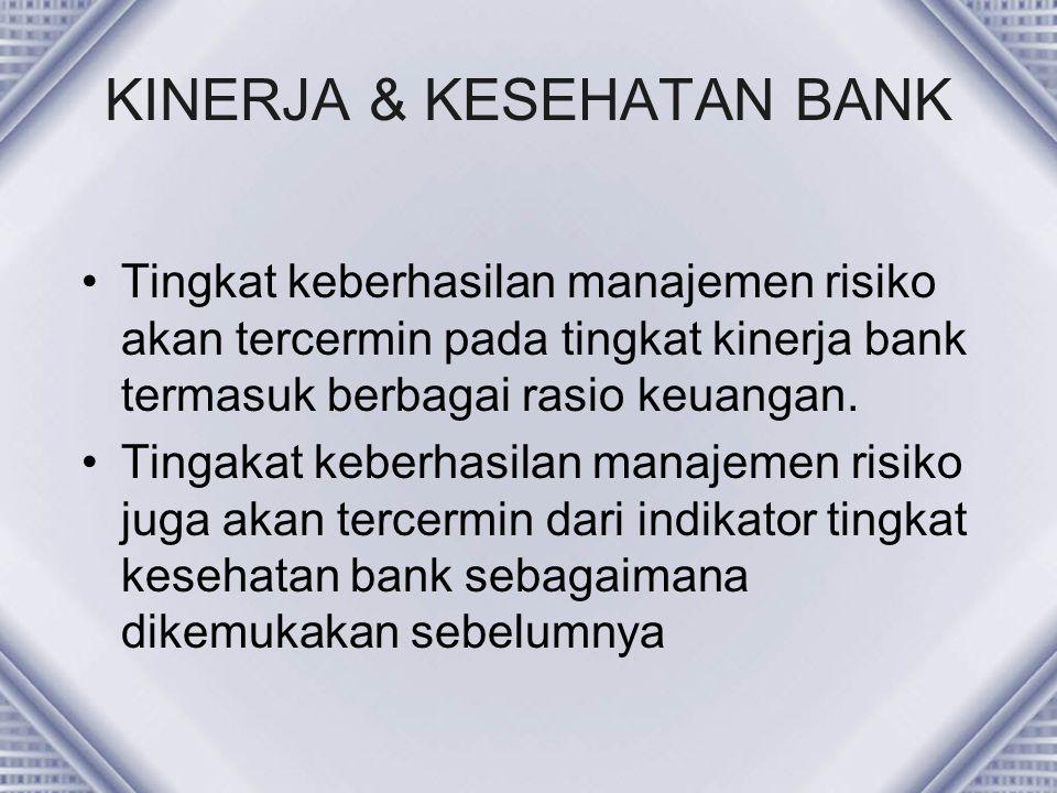 KINERJA & KESEHATAN BANK Tingkat keberhasilan manajemen risiko akan tercermin pada tingkat kinerja bank termasuk berbagai rasio keuangan. Tingakat keb
