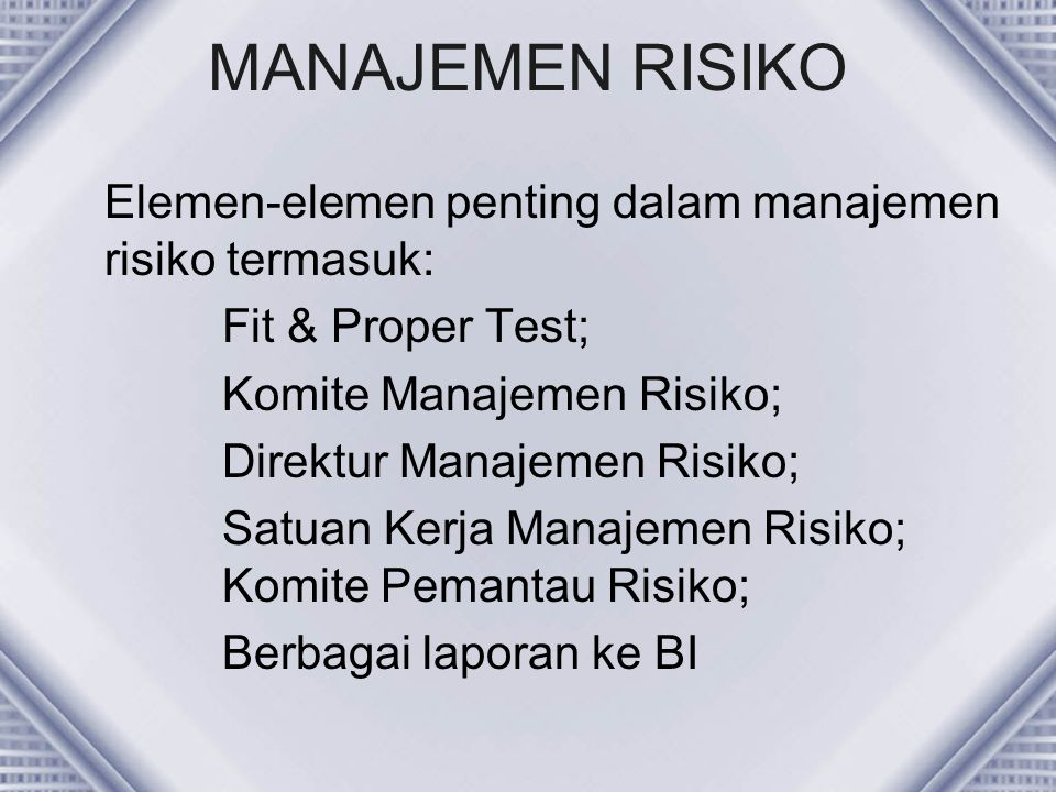 MANAJEMEN RISIKO Manajemen Risiko: (IFSB) General requirement: IIFS shall have in place a comprehensive risk management and reporting process, including appropriate board and senior management oversight, to identify, measure, monitor, report and control relevant categories of risks and, where appropriate, to hold adequate capital against these risks.