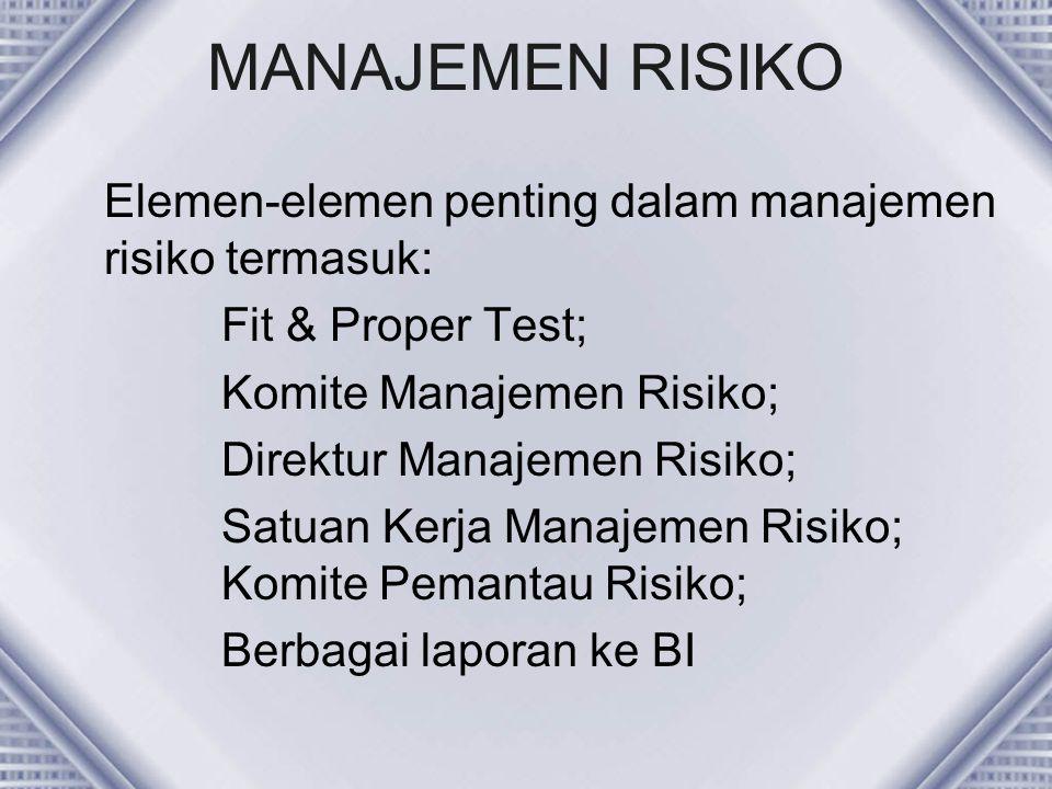MANAJEMEN RISIKO Elemen-elemen penting dalam manajemen risiko termasuk: Fit & Proper Test; Komite Manajemen Risiko; Direktur Manajemen Risiko; Satuan