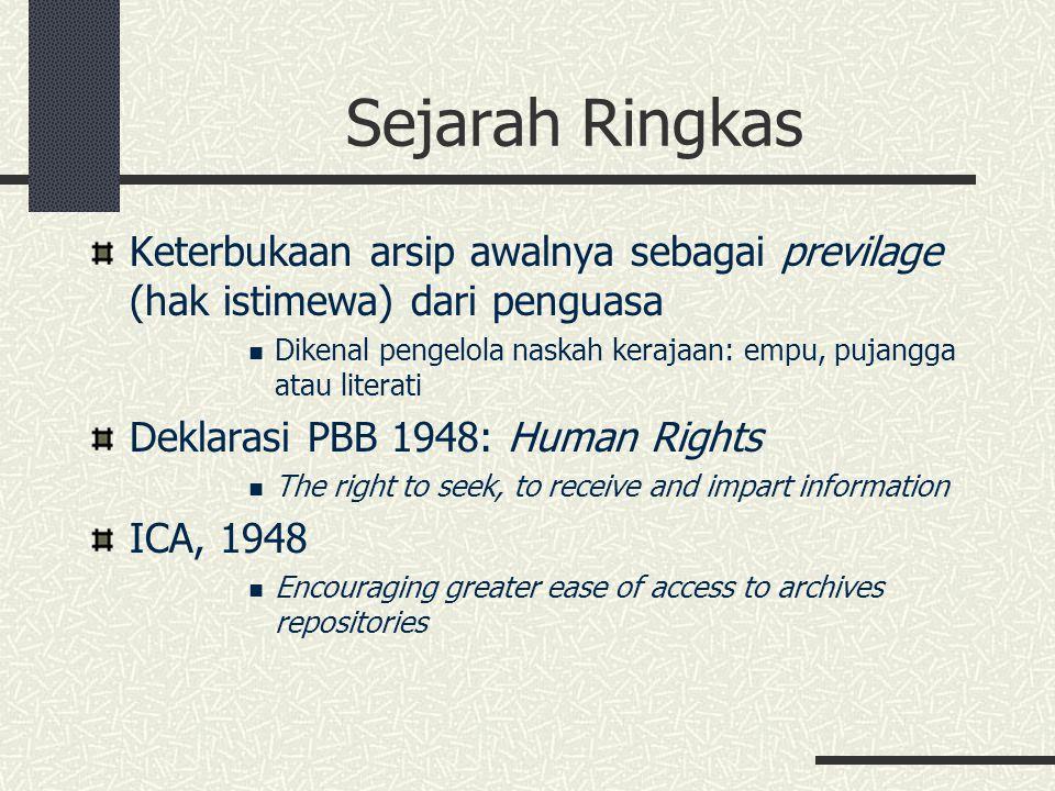 Sejarah Ringkas Indonesia UUD 1945 hasil amandemen Pasal 28F setiap orang berhak untuk berkomunikasi dan memperoleh informasi untuk mengembangkan pribadi dan lingkungan sosialnya, serta berhak untuk mencari, memperoleh, memiliki, menyimpan, mengolah, dan menyampaikan informasi dengan menggunakan segala jenis saluran yang tersedia Usulan RUU Kebebasan Informasi: Hak untuk mengetahui dan mendapatkan informasi (right to know) Hak untuk melihat (right to inspect) Hak untuk mendapatkan salinan (right to obtain) Hak untuk mendapatkan informasi tanpa berdasarkan permintaan (right to be informed) Hak untuk mengajukan keberatan kalau hak tersebut ditolak (right to appeal)