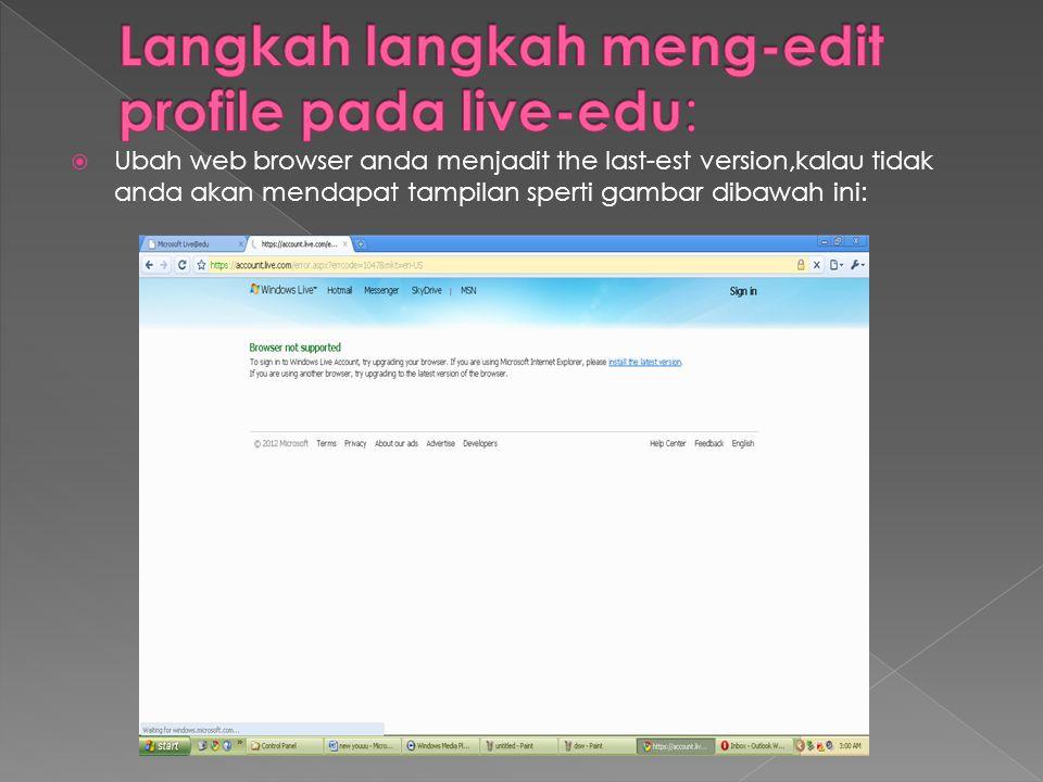  Ubah web browser anda menjadit the last-est version,kalau tidak anda akan mendapat tampilan sperti gambar dibawah ini: