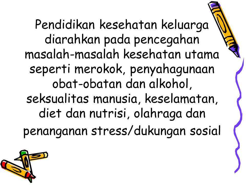Pendidikan kesehatan keluarga diarahkan pada pencegahan masalah-masalah kesehatan utama seperti merokok, penyahagunaan obat-obatan dan alkohol, seksua