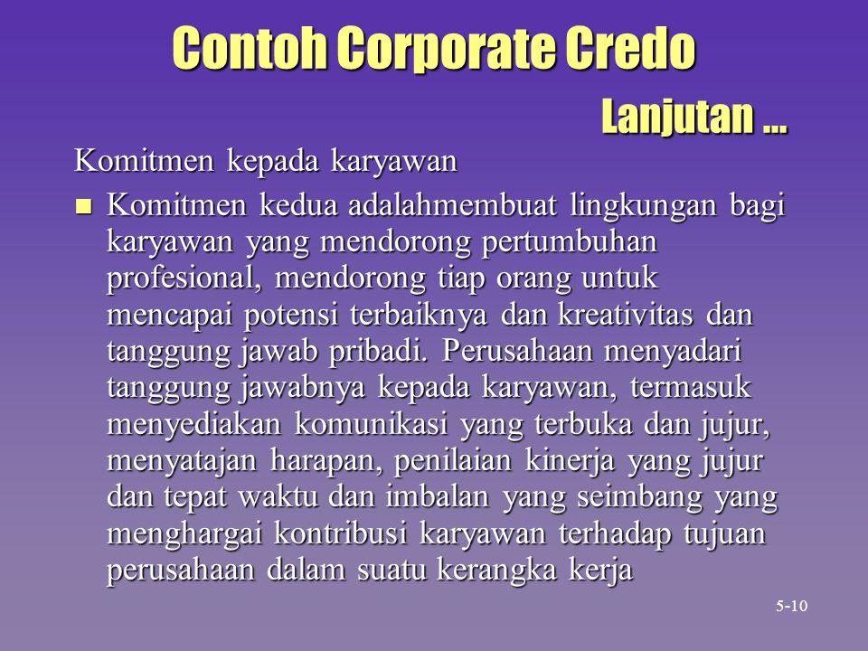 Contoh Corporate Credo Lanjutan... Komitmen kepada karyawan n Komitmen kedua adalahmembuat lingkungan bagi karyawan yang mendorong pertumbuhan profesi