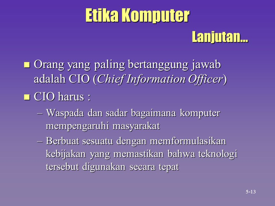 Etika Komputer Lanjutan... n Orang yang paling bertanggung jawab adalah CIO (Chief Information Officer) n CIO harus : –Waspada dan sadar bagaimana kom