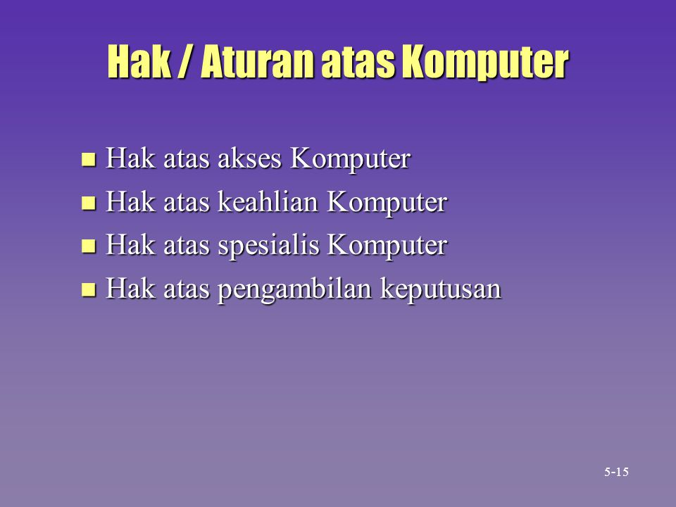 Hak / Aturan atas Komputer n Hak atas akses Komputer n Hak atas keahlian Komputer n Hak atas spesialis Komputer n Hak atas pengambilan keputusan 5-15