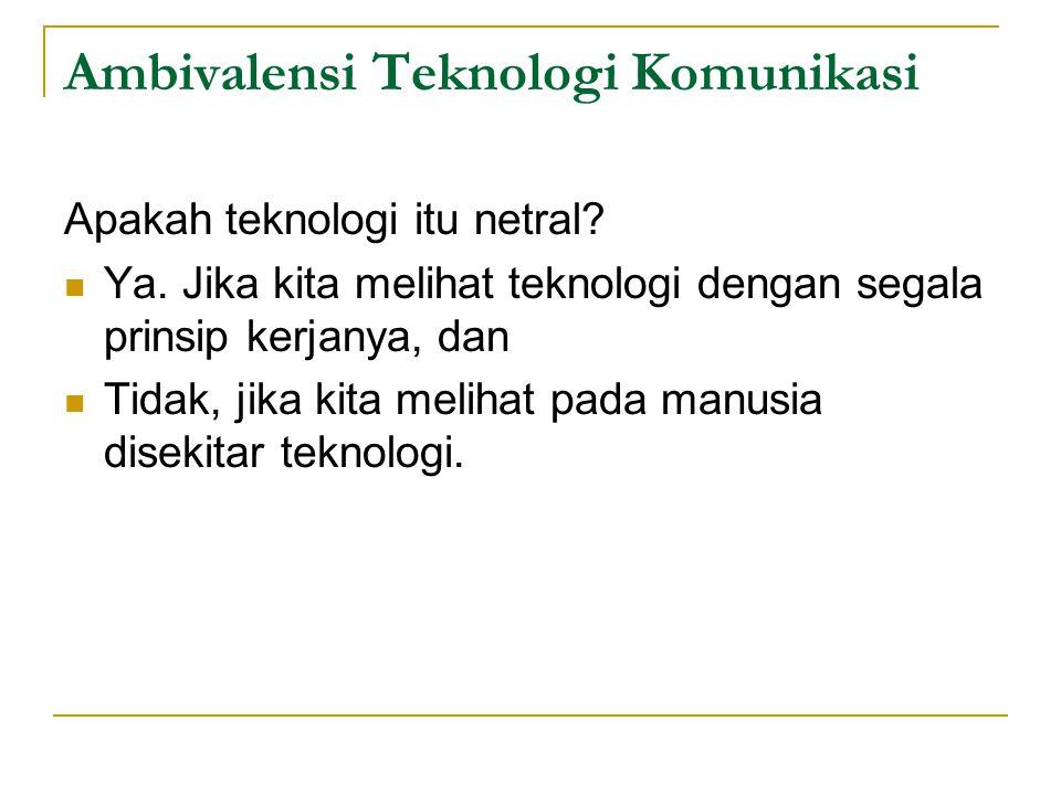 Marshal Mc Luhan, menyebut dua kemungkinan pengaruh perkembangan teknologi komunikasi, yakni: 1.