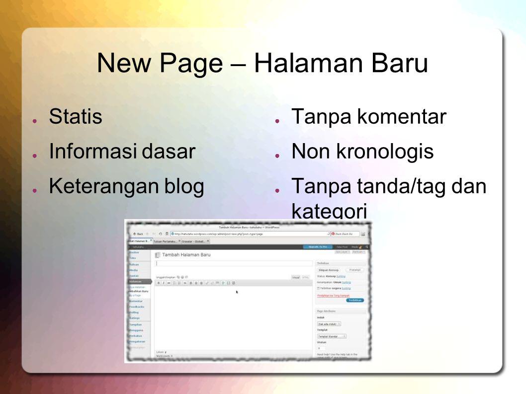 New Page – Halaman Baru ● Statis ● Informasi dasar ● Keterangan blog ● Tanpa komentar ● Non kronologis ● Tanpa tanda/tag dan kategori