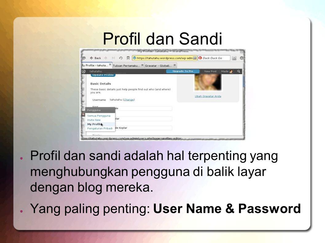 Profil dan Sandi ● Profil dan sandi adalah hal terpenting yang menghubungkan pengguna di balik layar dengan blog mereka. ● Yang paling penting: User N
