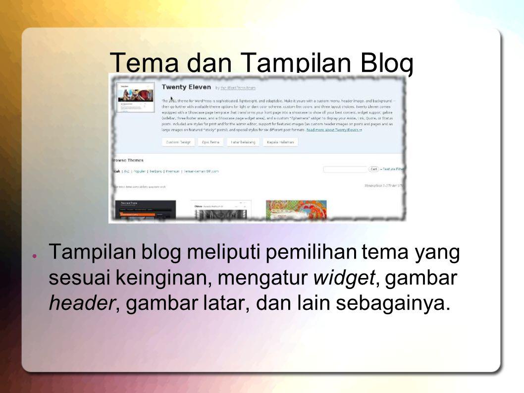 Tema dan Tampilan Blog ● Tampilan blog meliputi pemilihan tema yang sesuai keinginan, mengatur widget, gambar header, gambar latar, dan lain sebagainy
