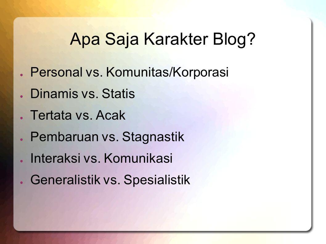 Apa Saja Karakter Blog. ● Personal vs. Komunitas/Korporasi ● Dinamis vs.
