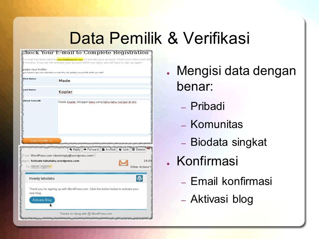 Data Pemilik & Verifikasi ● Mengisi data dengan benar: – Pribadi – Komunitas – Biodata singkat ● Konfirmasi – Email konfirmasi – Aktivasi blog