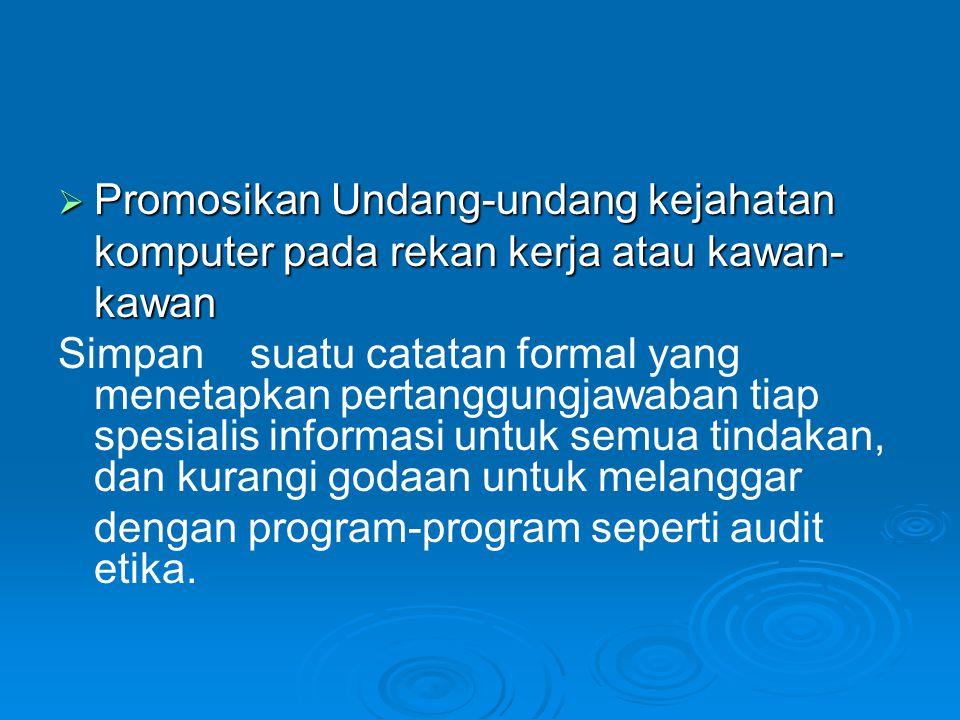  Promosikan Undang-undang kejahatan komputer pada rekan kerja atau kawan- kawan Simpansuatu catatan formal yang menetapkan pertanggungjawaban tiap sp