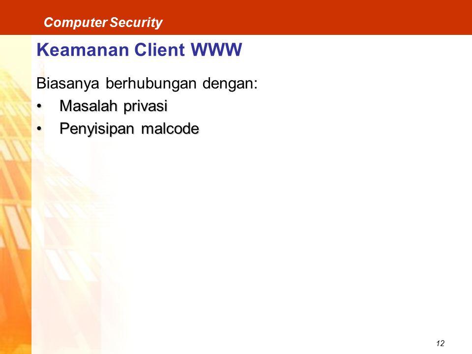 12 Computer Security Keamanan Client WWW Biasanya berhubungan dengan: Masalah privasiMasalah privasi Penyisipan malcodePenyisipan malcode