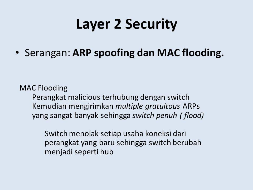 Layer 2 Security Serangan: ARP spoofing dan MAC flooding. MAC Flooding Perangkat malicious terhubung dengan switch Kemudian mengirimkan multiple gratu