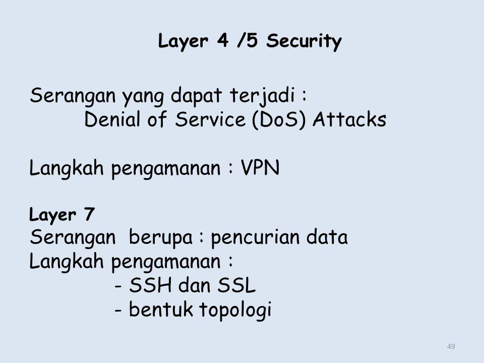 Layer 4 /5 Security 49 Serangan yang dapat terjadi : Denial of Service (DoS) Attacks Langkah pengamanan : VPN Layer 7 Serangan berupa : pencurian data