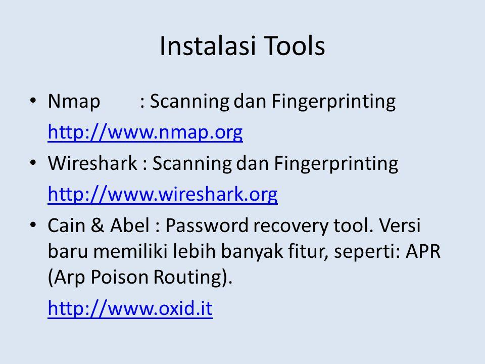 Instalasi Tools Nmap : Scanning dan Fingerprinting http://www.nmap.org Wireshark : Scanning dan Fingerprinting http://www.wireshark.org Cain & Abel :