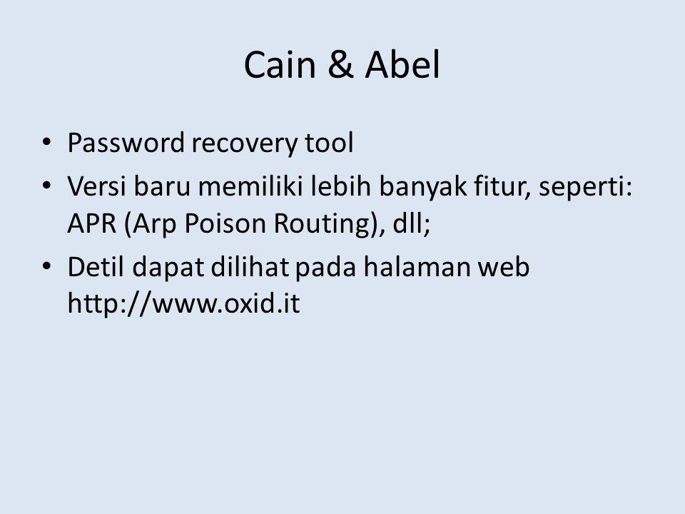Cain & Abel Password recovery tool Versi baru memiliki lebih banyak fitur, seperti: APR (Arp Poison Routing), dll; Detil dapat dilihat pada halaman web http://www.oxid.it
