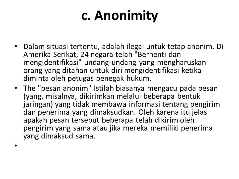 c. Anonimity Dalam situasi tertentu, adalah ilegal untuk tetap anonim. Di Amerika Serikat, 24 negara telah