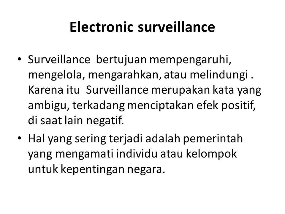 Electronic surveillance Surveillance bertujuan mempengaruhi, mengelola, mengarahkan, atau melindungi. Karena itu Surveillance merupakan kata yang ambi