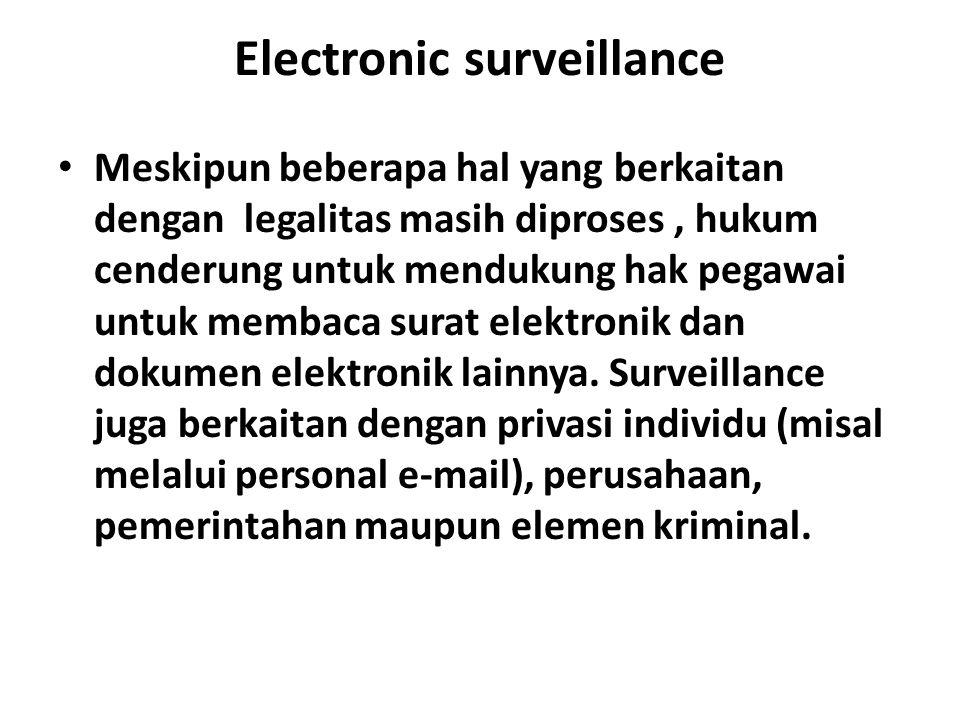 Electronic surveillance Meskipun beberapa hal yang berkaitan dengan legalitas masih diproses, hukum cenderung untuk mendukung hak pegawai untuk membac