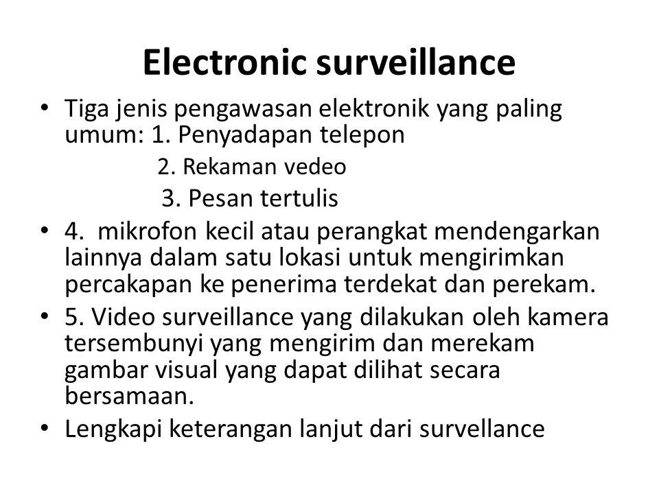 Electronic surveillance Tiga jenis pengawasan elektronik yang paling umum: 1. Penyadapan telepon 2. Rekaman vedeo 3. Pesan tertulis 4. mikrofon kecil