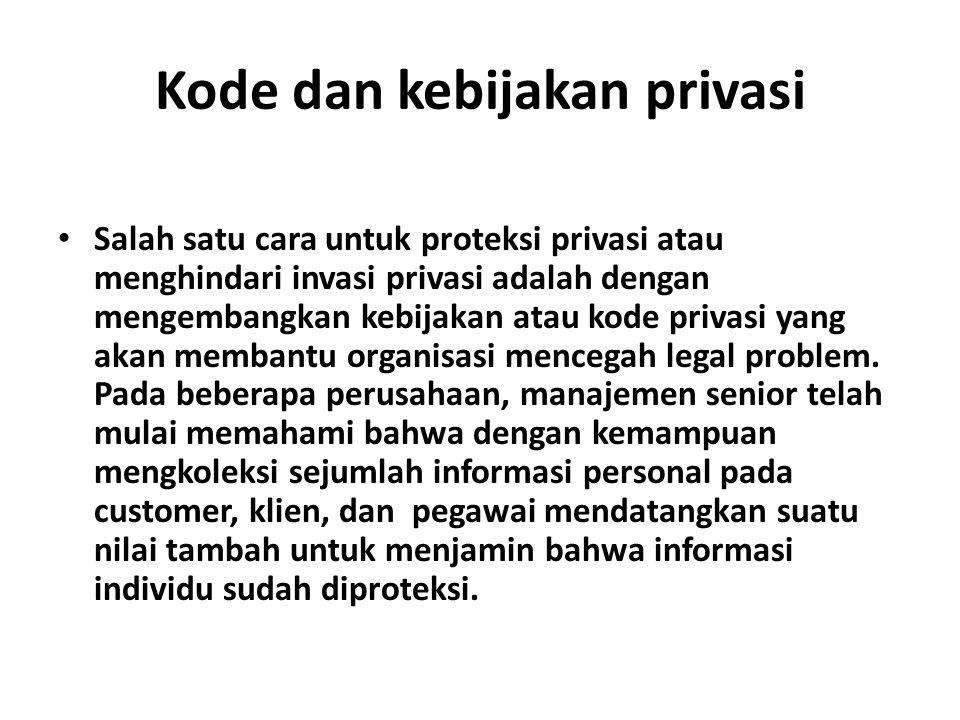 Kode dan kebijakan privasi Salah satu cara untuk proteksi privasi atau menghindari invasi privasi adalah dengan mengembangkan kebijakan atau kode priv