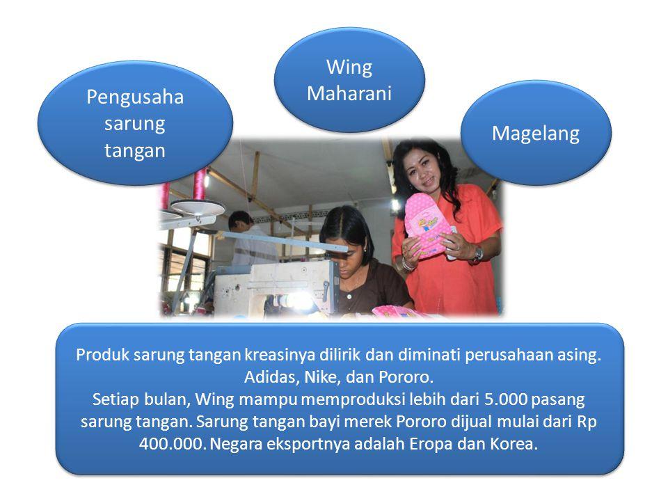 Wing Maharani Pengusaha sarung tangan Magelang Produk sarung tangan kreasinya dilirik dan diminati perusahaan asing.