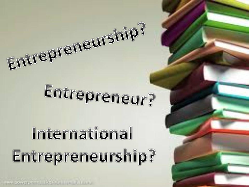 Entrepreneurship, Entrepreneurs, and Entrepreneurial Firms Entrepreneurship entrepreneur International entrepreneurship Kemampuan dalam mengidentifikasi dan mengeksploitasi segala peluang yang ada.