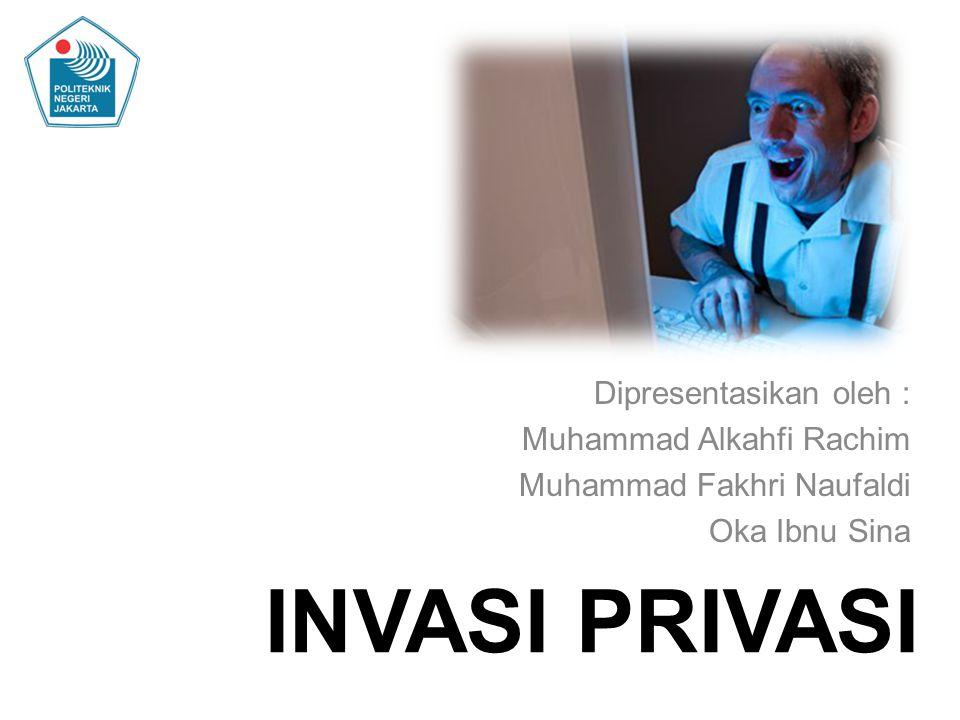 INVASI PRIVASI Dipresentasikan oleh : Muhammad Alkahfi Rachim Muhammad Fakhri Naufaldi Oka Ibnu Sina