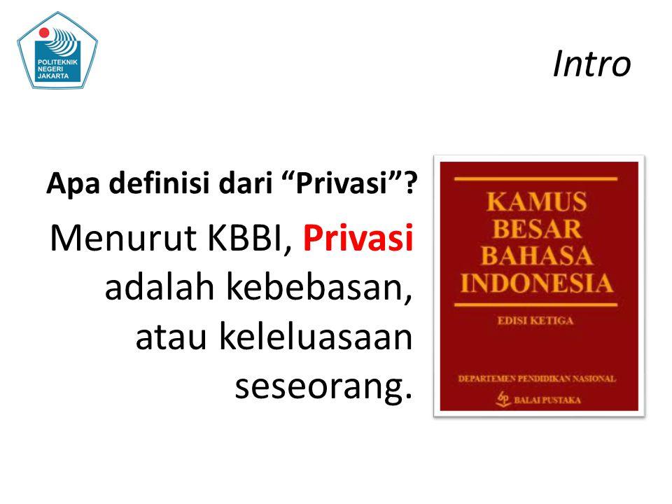 """Intro Apa definisi dari """"Privasi""""? Menurut KBBI, Privasi adalah kebebasan, atau keleluasaan seseorang."""