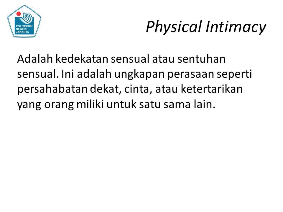 Physical Intimacy Adalah kedekatan sensual atau sentuhan sensual. Ini adalah ungkapan perasaan seperti persahabatan dekat, cinta, atau ketertarikan ya