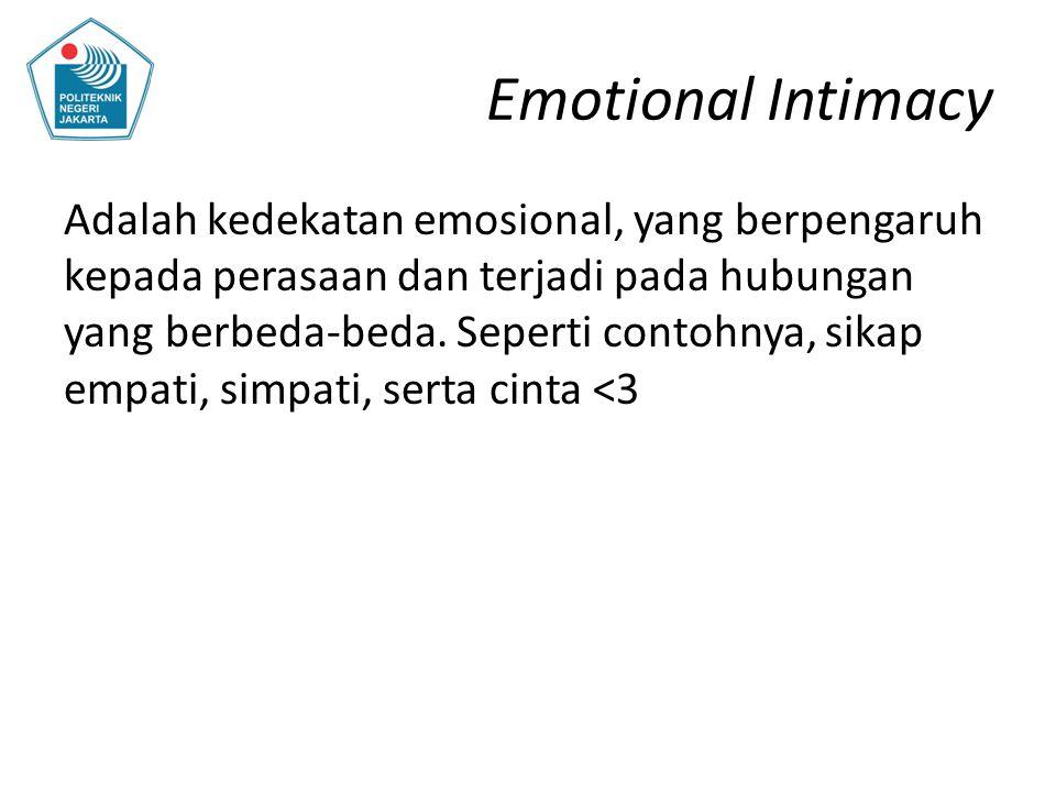 Emotional Intimacy Adalah kedekatan emosional, yang berpengaruh kepada perasaan dan terjadi pada hubungan yang berbeda-beda. Seperti contohnya, sikap