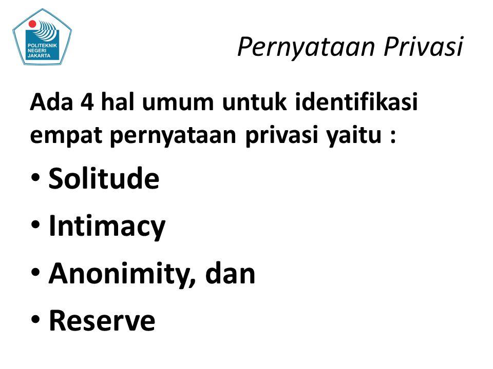 Pernyataan Privasi Ada 4 hal umum untuk identifikasi empat pernyataan privasi yaitu : Solitude Intimacy Anonimity, dan Reserve