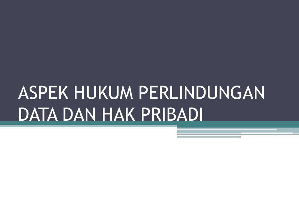ASPEK HUKUM PERLINDUNGAN DATA DAN HAK PRIBADI