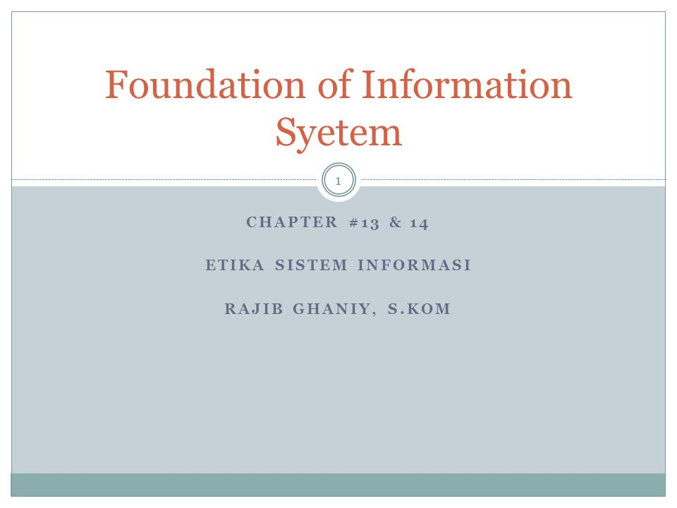 CHAPTER #13 & 14 ETIKA SISTEM INFORMASI RAJIB GHANIY, S.KOM 1 Foundation of Information Syetem