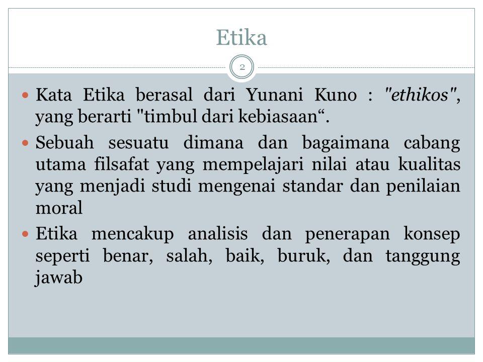 Etika 2 Kata Etika berasal dari Yunani Kuno : ethikos , yang berarti timbul dari kebiasaan .
