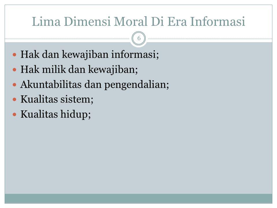 Lima Dimensi Moral Di Era Informasi 6 Hak dan kewajiban informasi; Hak milik dan kewajiban; Akuntabilitas dan pengendalian; Kualitas sistem; Kualitas hidup;