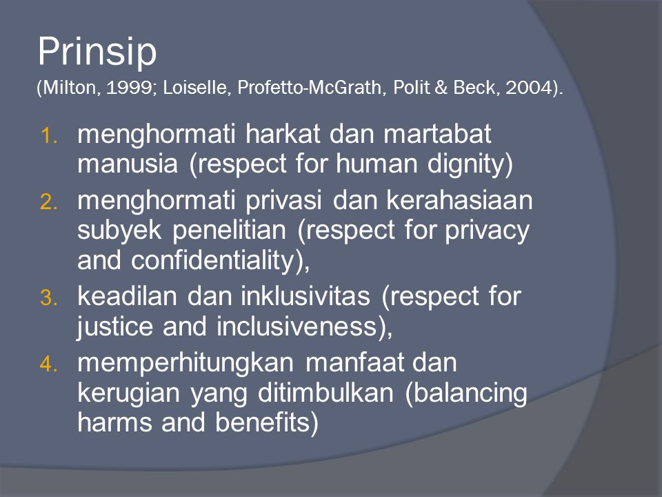 Prinsip (Milton, 1999; Loiselle, Profetto-McGrath, Polit & Beck, 2004). 1. menghormati harkat dan martabat manusia (respect for human dignity) 2. meng