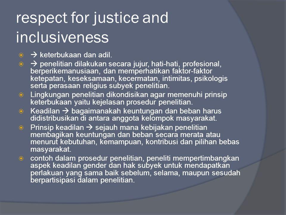 respect for justice and inclusiveness   keterbukaan dan adil.   penelitian dilakukan secara jujur, hati-hati, profesional, berperikemanusiaan, dan