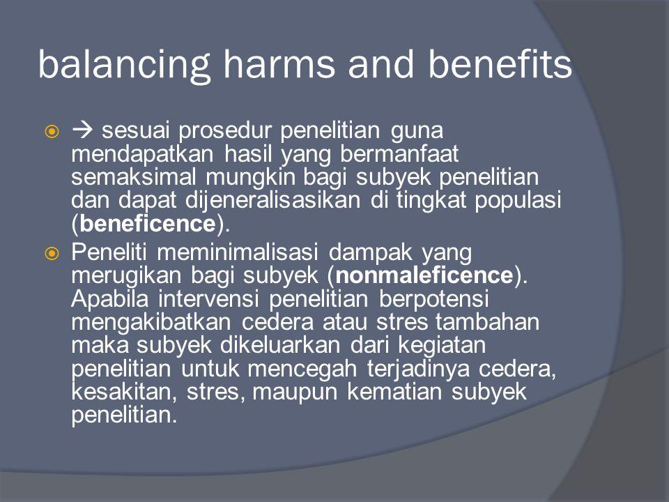 balancing harms and benefits   sesuai prosedur penelitian guna mendapatkan hasil yang bermanfaat semaksimal mungkin bagi subyek penelitian dan dapat