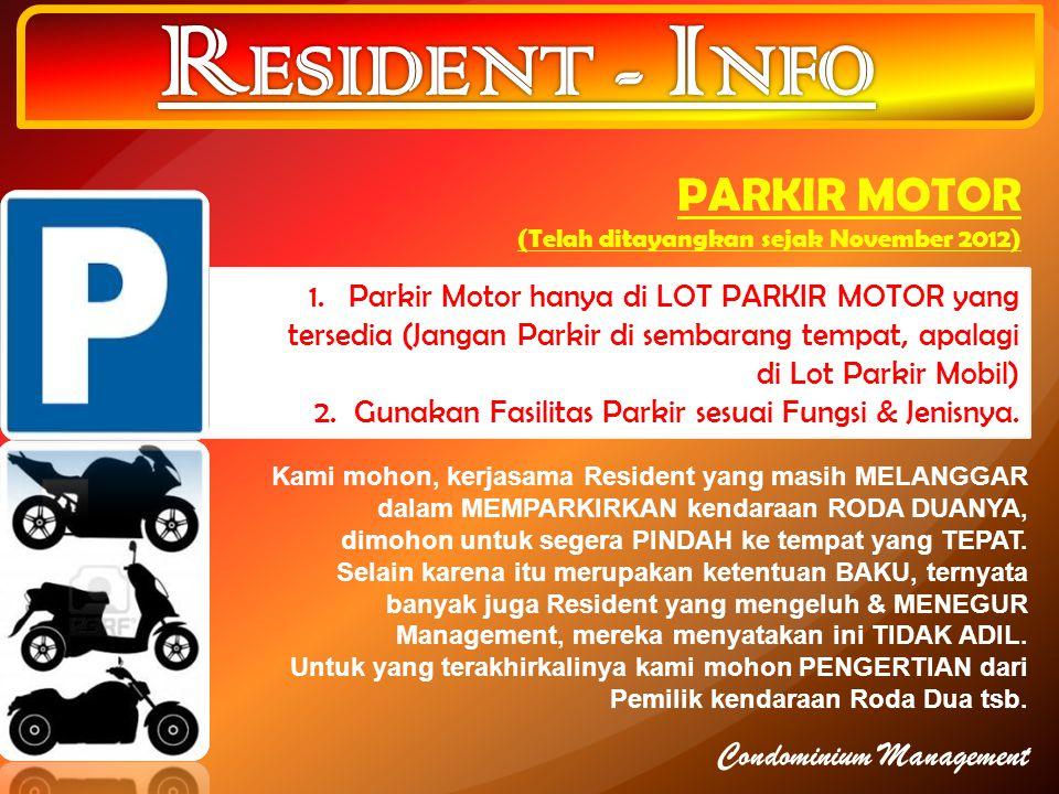 PARKIR MOTOR (Telah ditayangkan sejak November 2012) 1.Parkir Motor hanya di LOT PARKIR MOTOR yang tersedia (Jangan Parkir di sembarang tempat, apalagi di Lot Parkir Mobil) 2.Gunakan Fasilitas Parkir sesuai Fungsi & Jenisnya.
