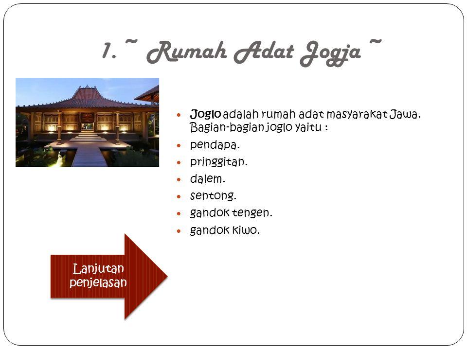 1. ~ Rumah Adat Jogja ~ Joglo adalah rumah adat masyarakat Jawa. Bagian-bagian joglo yaitu : pendapa. pringgitan. dalem. sentong. gandok tengen. gando