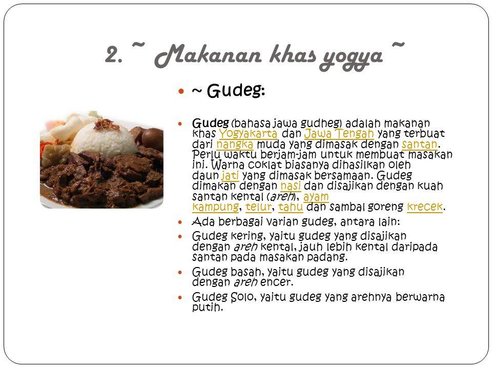 2. ~ Makanan khas yogya ~ ~ Gudeg: Gudeg (bahasa jawa gudheg) adalah makanan khas Yogyakarta dan Jawa Tengah yang terbuat dari nangka muda yang dimasa